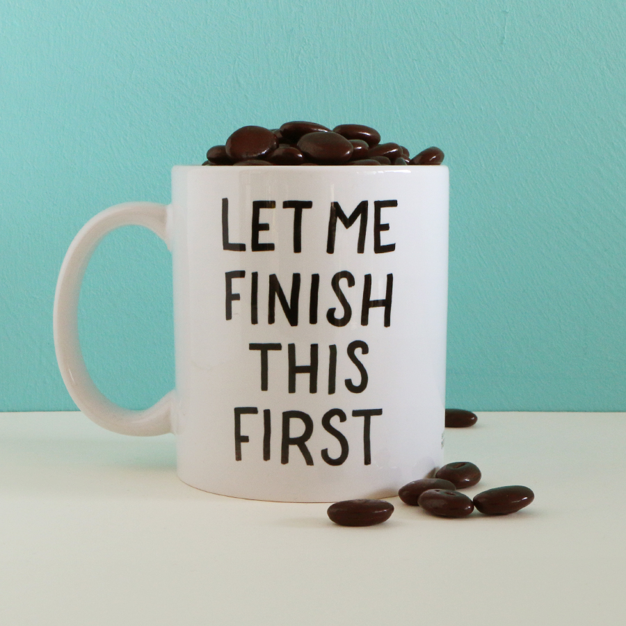 mug_Let_me_finish_this_first_001